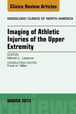 Upper Extremity, an Issue of Radiologic Clinics of North America  by  Martin L. Lazarus