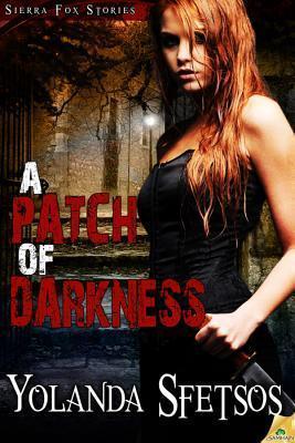 A Patch of Darkness(Sierra Fox, #1)  by  Yolanda Sfetsos