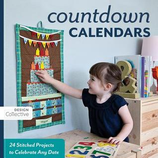 Count Down Calendars: 24 Stitched Projects to Celebrate Any Date  by  Design Collective