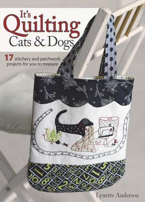 Its Quilting Cats & Dogs  by  Lynette Anderson