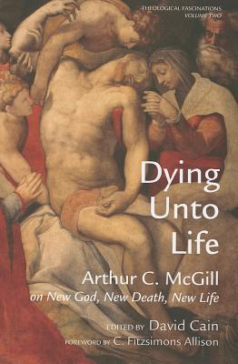 Dying Unto Life  by  Arthur C. McGill