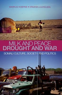 Milk and Peace Drought and War: Somali Culture, Society and Politics  by  Markus V. Hoehne