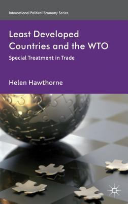 Least Developed Countries and the WTO: Special Treatment in Trade  by  Helen Hawthorne