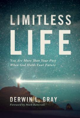 Limitless Life: You Are More Than Your Past When God Holds Your Future  by  Derwin L. Gray