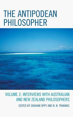 The Antipodean Philosopher: Interviews on Philosophy in Australia and New Zealand  by  Graham Oppy