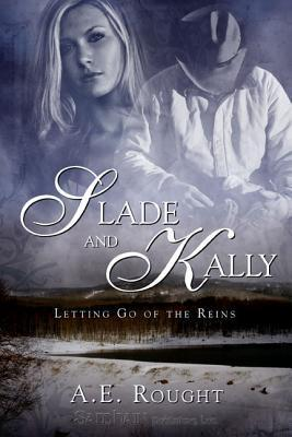 Slade and Kally (Letting Go of the Reigns, #1) A.E. Rought