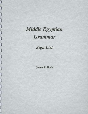 Middle Egyptian Grammar: Sign List  by  James Hoch