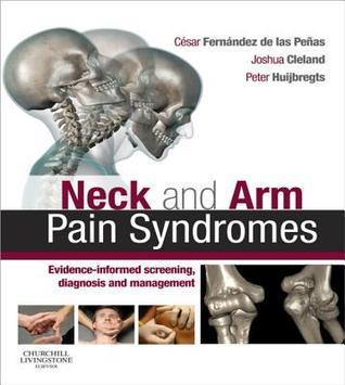 Neck and Arm Pain Syndromes: Evidence-Informed Screening, Diagnosis and Management  by  César Fernández de las Peñas