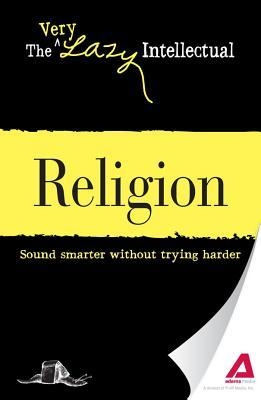 Religion: Sound Smarter Without Trying Harder Adams Media