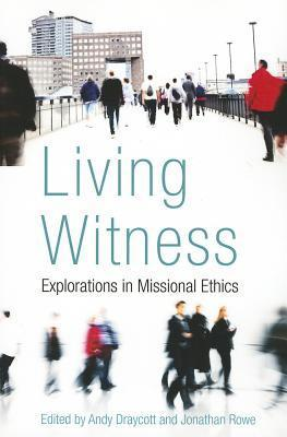 Living Witness: Explorations in Missional Ethics Andy Draycott