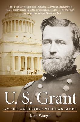 U.S. Grant: American Hero, American Myth Joan Waugh