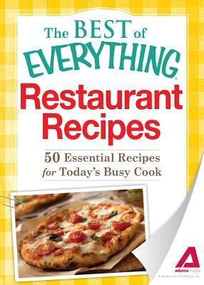 Restaurant Recipes: 50 Essential Recipes for Todays Busy Cook Adams Media