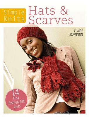 Simple Knits - Hats & Scarves: 14 Easy Fashionable Knits Clare Crompton