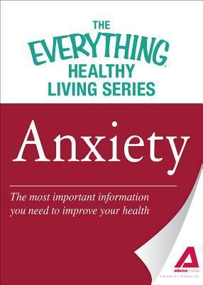 Anxiety: The Most Important Information You Need to Improve Your Health  by  Adams Media