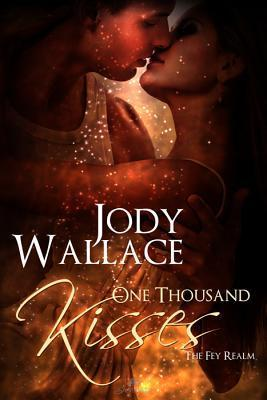 One Thousand Kisses (Fey Realm, #2)  by  Jody Wallace