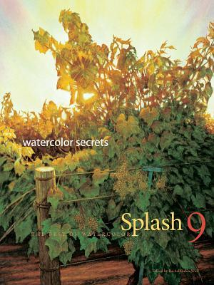 Splash 9 - Watercolor Secrets: The Best of Watercolor: Watercolor Disoveries Rachel Rubin Wolf