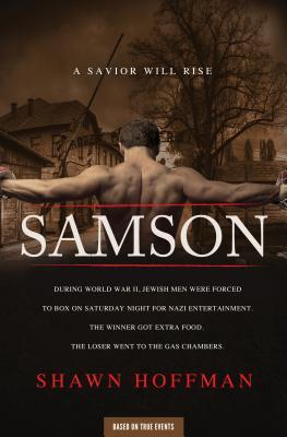 Samson: A Savior Will Rise  by  Shawn Hoffman