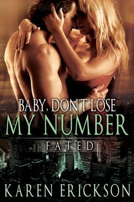 Baby, Dont Lose My Number (Fated, #2) Karen  Erickson
