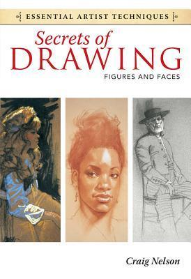 Secrets of Drawing - Figures and Faces  by  Craig Nelson