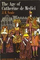Age of Catherine de Medici  by  J.E. Neale