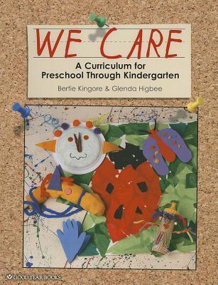 We Care: A Curriculum for Preschool Through Kindergarten  by  Bertie W. Kingore