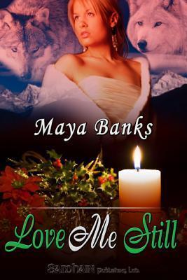 Love Me Still  by  Maya Banks