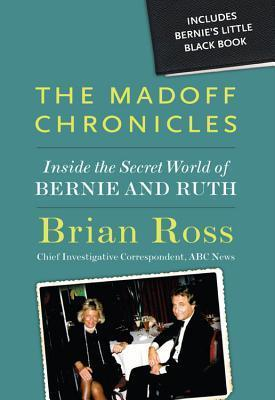 The Madoff Chronicles: Inside the Secret World of Bernie and Ruth  by  Brian Ross