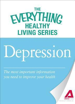 Depression: The Most Important Information You Need to Improve Your Health Adams Media