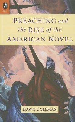 Preaching and the Rise of the American Novel Dawn Coleman