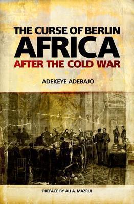 Curse of Berlin: Africa After the Cold War Adekeye Adebajo