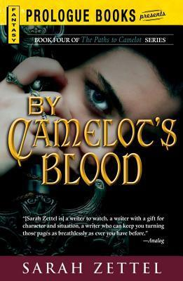 Camelots Blood (The Paths to Camelot, #4) Sarah Zettel