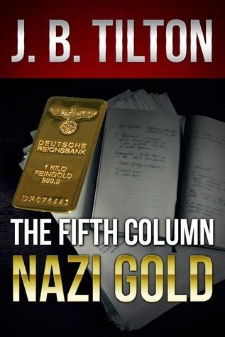 The Fifth Column: Nazi Gold JB Tilton