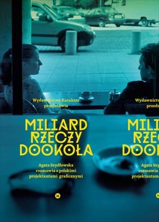 Milliard rzeczy dookoła. Agata Szydłowska rozmawia z polskimi projektantami graficznymi  by  Agata Szydłowska