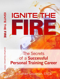 Ignite the Fire -: The Secrets to Building a Successful Personal Training Career  by  Jonathan   Goodman