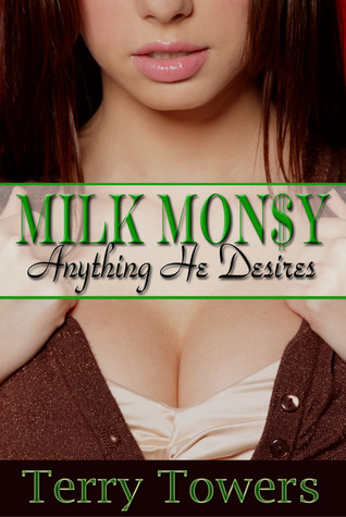 Milk Money: Anything He Desires  by  Terry Towers