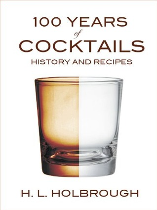 100 Years of Cocktails H.L. Holbrough