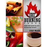 Fat Burning Foods: Foods That Speed Up Your Fat Burning Furnace!  by  Susan Walker