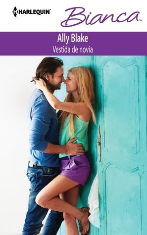 Vestida De Novia:  by  Ally Blake