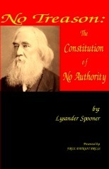 No Treason:  The Constitution of No Authority  by  Lysander Spooner