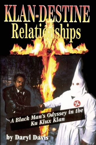 Klan-destine Relationships: A Black Mans Odyssey in the Ku Klux Klan  by  Daryl Davis