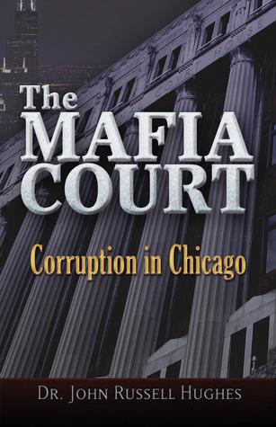 The Mafia Court: Corruption in Chicago John Russell Hughes