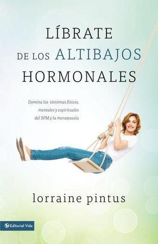 Librate de Los Altibajos Hormonales: Domina Los Sintomas Fisicos, Mentales y Espirituales del Spm y La Menopausia Lorraine Pintus
