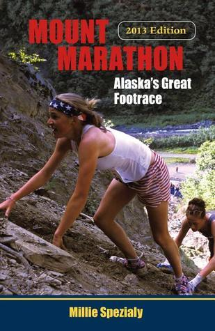 Mount Marathon: Alaskas Great Footrace  by  Millie Spezialy
