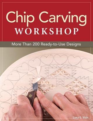 Chip Carving Workshop: Expert Techniques and 100 Patterns  by  Lora S. Irish