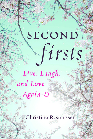 Second Firsts: Live, Laugh, and Love Again Christina Rasmussen