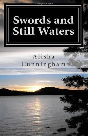 Swords and Still Waters  by  Alisha Cunningham