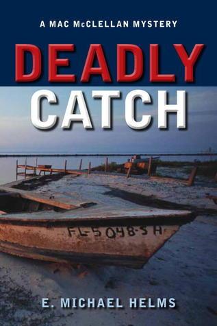 Deadly Catch: A Mac McClellan Mystery E.Michael Helms
