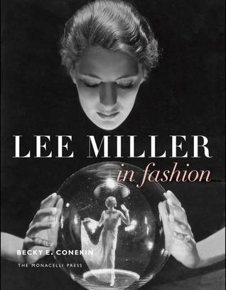 Lee Miller in Fashion  by  Becky E. Conekin