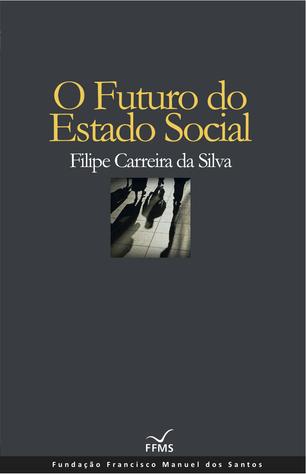 O Futuro Do Estado Social (Ensaios da Fundação, #32)  by  Filipe Carreira Da Silva
