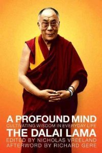A Profound Mind: Cultivating Wisdom in Everyday Life. His Holiness the Dalai Lama Dalai Lama XIV